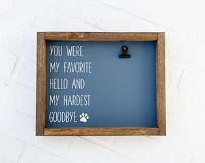 You Were Our Favorite Hello And Our Hardest Goodbye Picture Clip Framed Sign