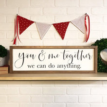 Load image into Gallery viewer, You And Me Together We Can Do Anything Framed Sign