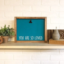 Load image into Gallery viewer, You Are So Loved Picture Clip Framed Sign