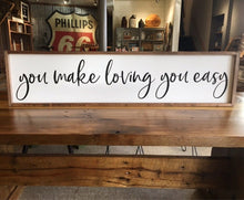 Load image into Gallery viewer, You Make Loving You Easy Framed Sign