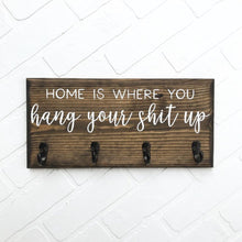 Load image into Gallery viewer, Home is Where You Hang Your Shit Up Sign