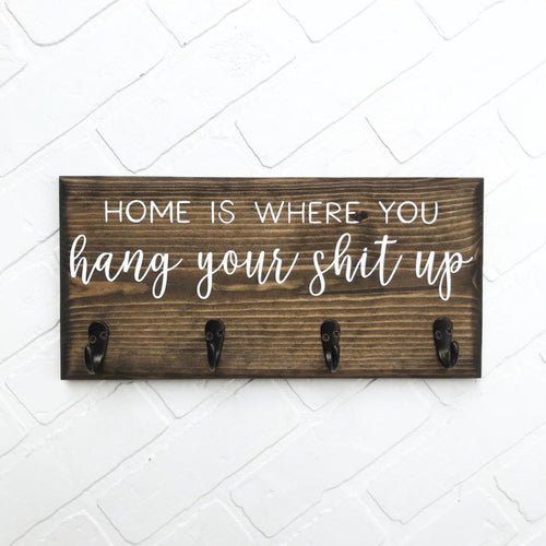 Home is Where You Hang Your Shit Up Sign