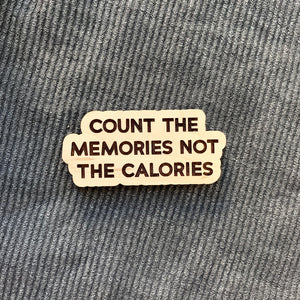 Count the Memories Not the Calories Magnet