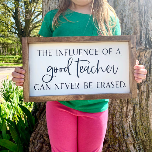 The Influence Of A Good Teacher Can Never Be Erased Framed Sign