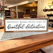 Load image into Gallery viewer, Difficult Roads Often Lead to Beautiful Destinations Framed Sign