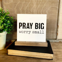 Load image into Gallery viewer, Pray Big Worry Small Mini Tabletop Sign