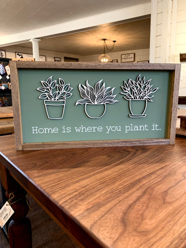 Home Is Where You Plant It Framed Sign