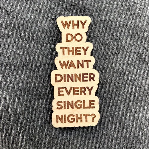 Why Do They Want Dinner Every Single Night Magnet