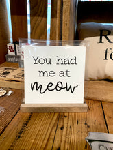 Load image into Gallery viewer, You Had Me At Meow Mini Tabletop Sign