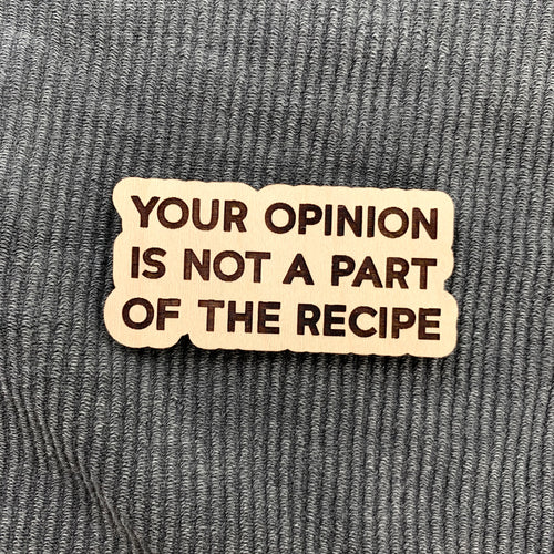 Your Opinion is Not a Part of the Recipe Magnet