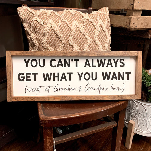 You Can't Always Get What You Want Framed Sign