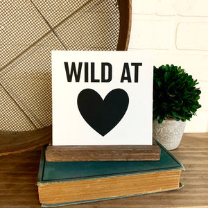 Wild At Heart Mini Tabletop Sign