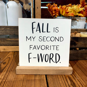 Fall is My Second Favorite F-Word Mini Tabletop Sign