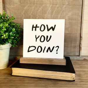 How You Doin? Mini Tabletop Sign