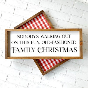Nobody's Walking Out on this Fun Old-Fashioned Family Christmas Framed Sign