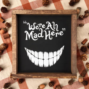 We're All Mad Here Framed Sign