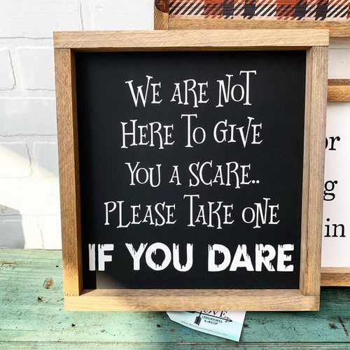 We're Not Here to Give You a Scare Framed Sign