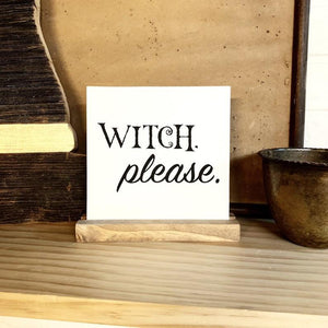 Witch, Please Mini Tabletop Sign