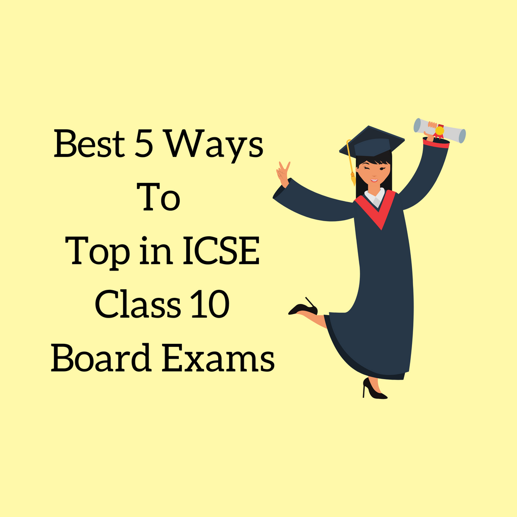 Best Five ways you can top your ICSE Class 10 Examinations