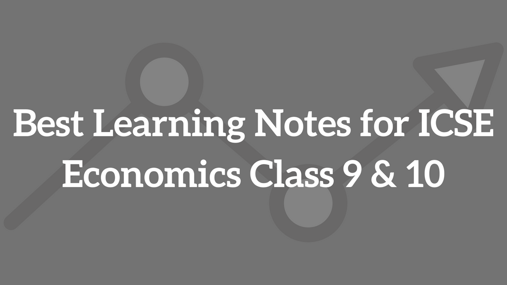 Best Learning Notes for ICSE Economics