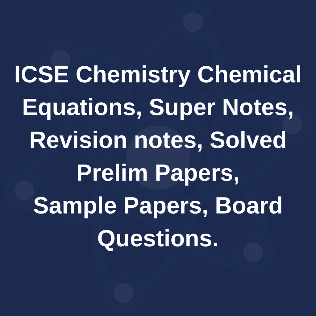 ICSE Chemistry Chemical Equations, Super Notes, Revision notes, Solved Prelim Papers, Sample Papers, Board Questions