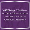ICSE Biology Workbook, Textbook Solutions, Notes, Sample Papers, Board Questions, Objectives