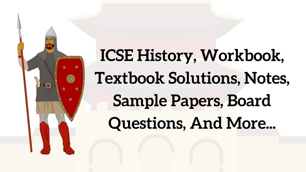 ICSE History Civics Workbook, Textbook Solutions, Notes, Sample Papers, Board Questions