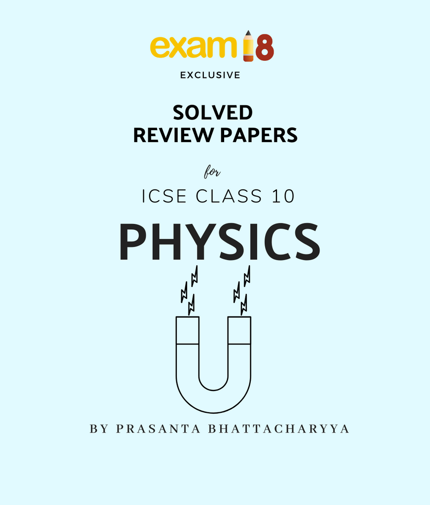 ICSE Physics Solved Review Papers for Class 10 – ICSE Physics Sample Papers