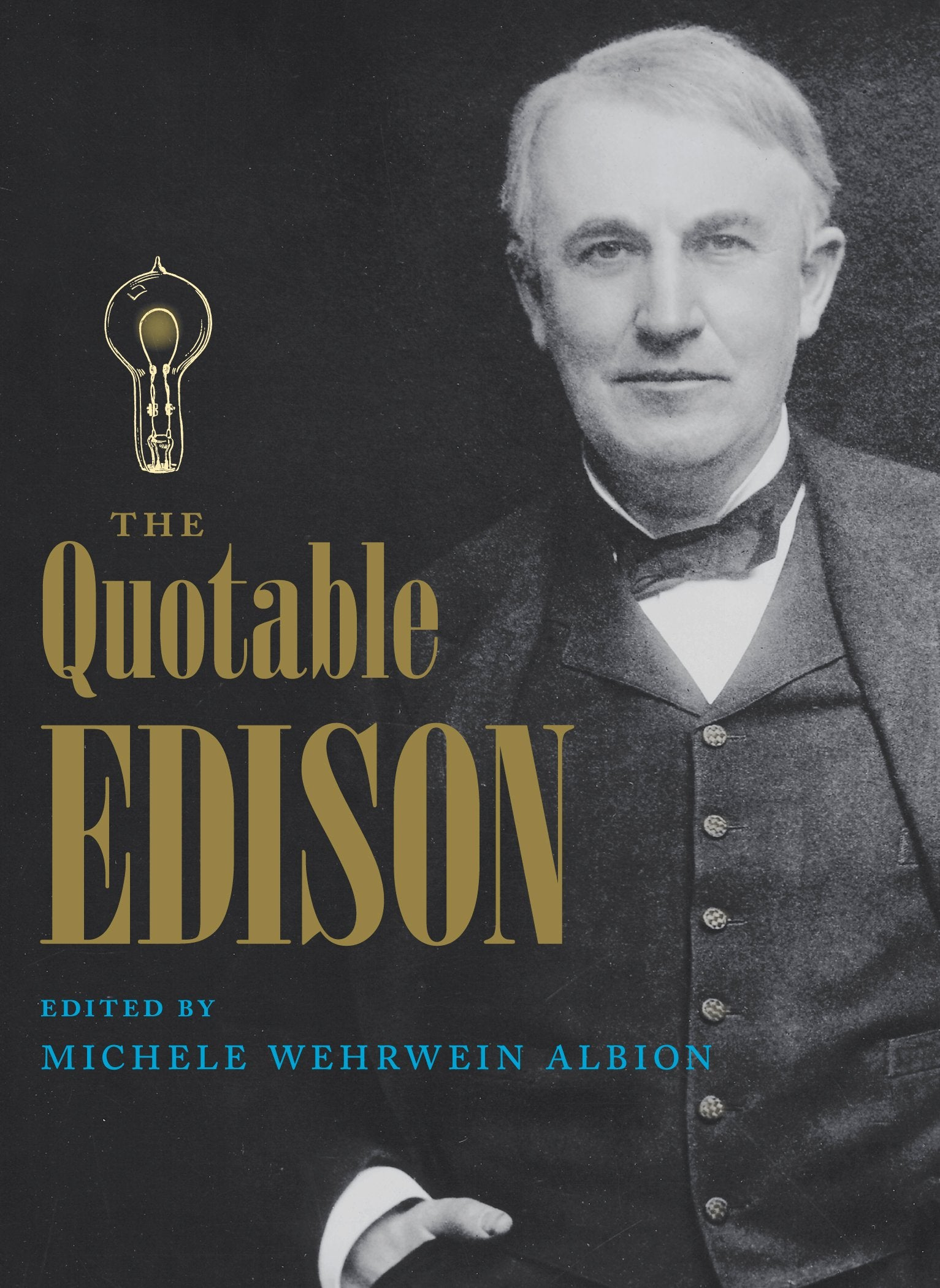 "Cover of book with a light bulb, ""the quotable Edison"" in gold and a black and white photo of Thomas Edison"