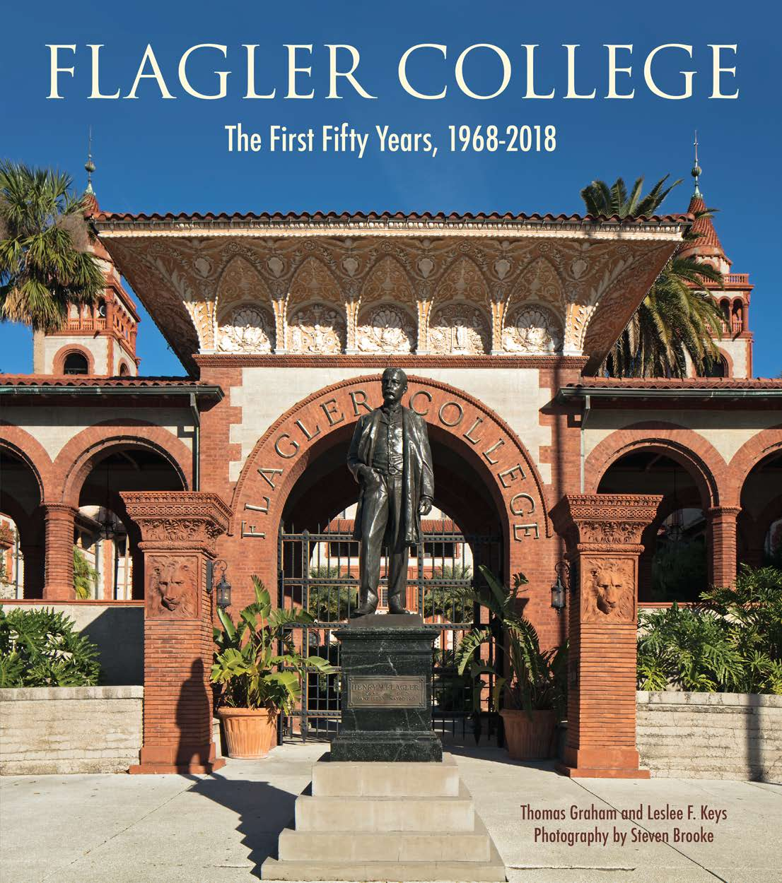 Flagler College - The First Fifty Years 1968 -2018