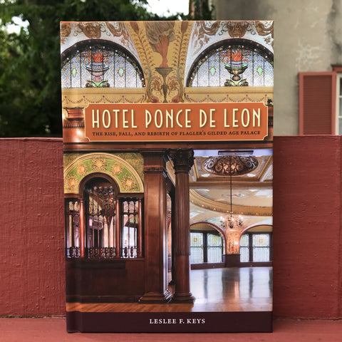 Hotel Ponce de Leon: The Rise, Fall, and Rebirth of Flagler's Gilded Age Palace