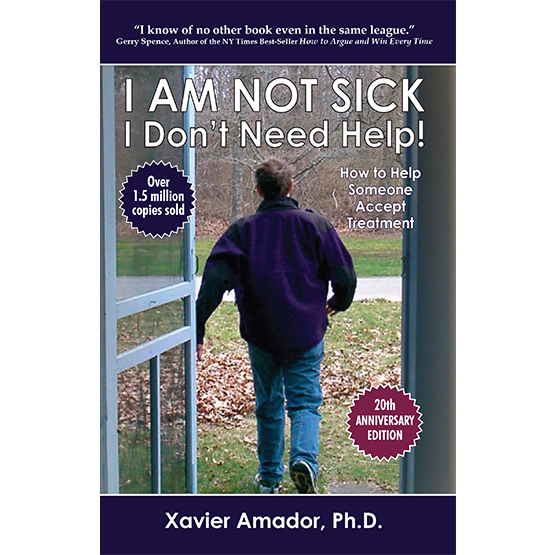I AM NOT SICK I Don't Need Help! How to Help Someone Accept Treatment - 20th Anniversary Edition