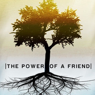 The Power of a Friend