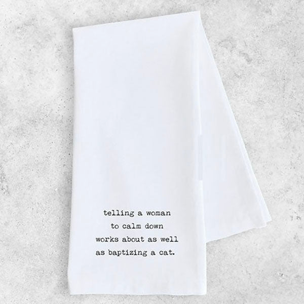 "Dish Towel - ""Telling a Woman to Calm Down Works About As Well As Baptizing A Cat"""