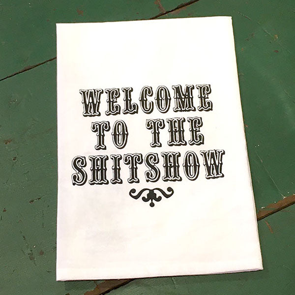 Welcome to the Shit Show Dish Towel