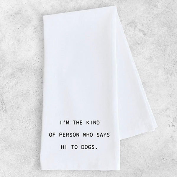 "Dish Towel - ""I'm the Kind of Person Who Says Hi To Dogs"""