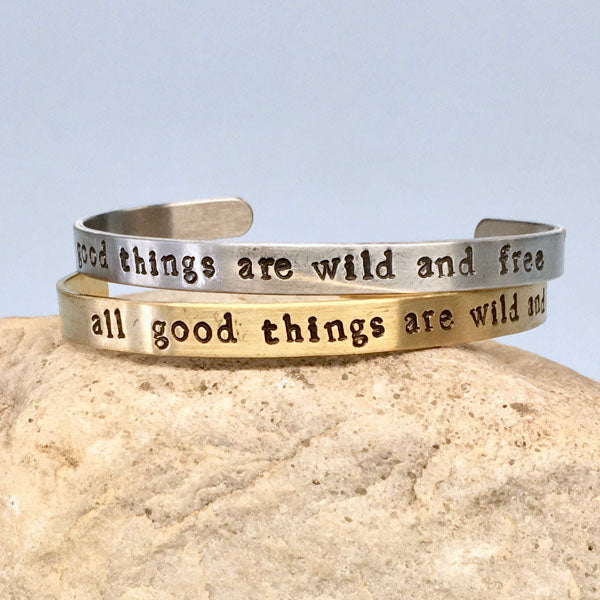 """All Good Things are Wild and Free"" Quote Cuff"