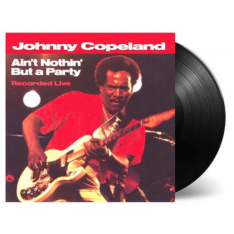 JOHNNY COPELAND • AIN'T NOTHIN' BUT A PARTY