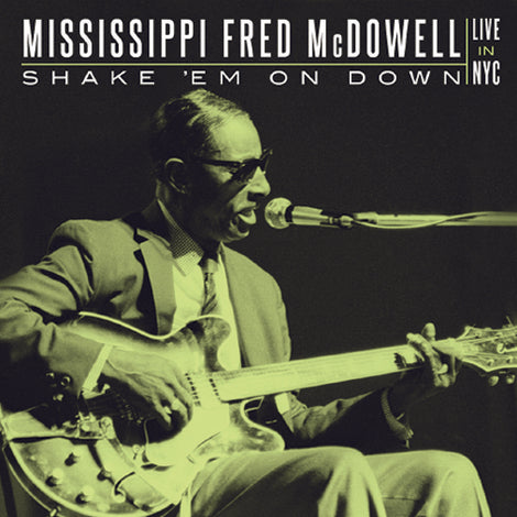 [2CD] MISSISSIPPI FRED MCDOWELL • SHAKE 'EM ON DOWN: LIVE IN NYC • 2 DISC SET