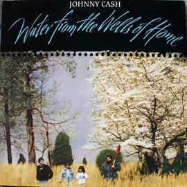 JOHNNY CASH • WATER FROM THE WELLS OF HOME