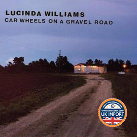 [CD] LUCINDA WILLIAMS • CAR WHEELS ON A GRAVEL ROAD • U.K. IMPORT