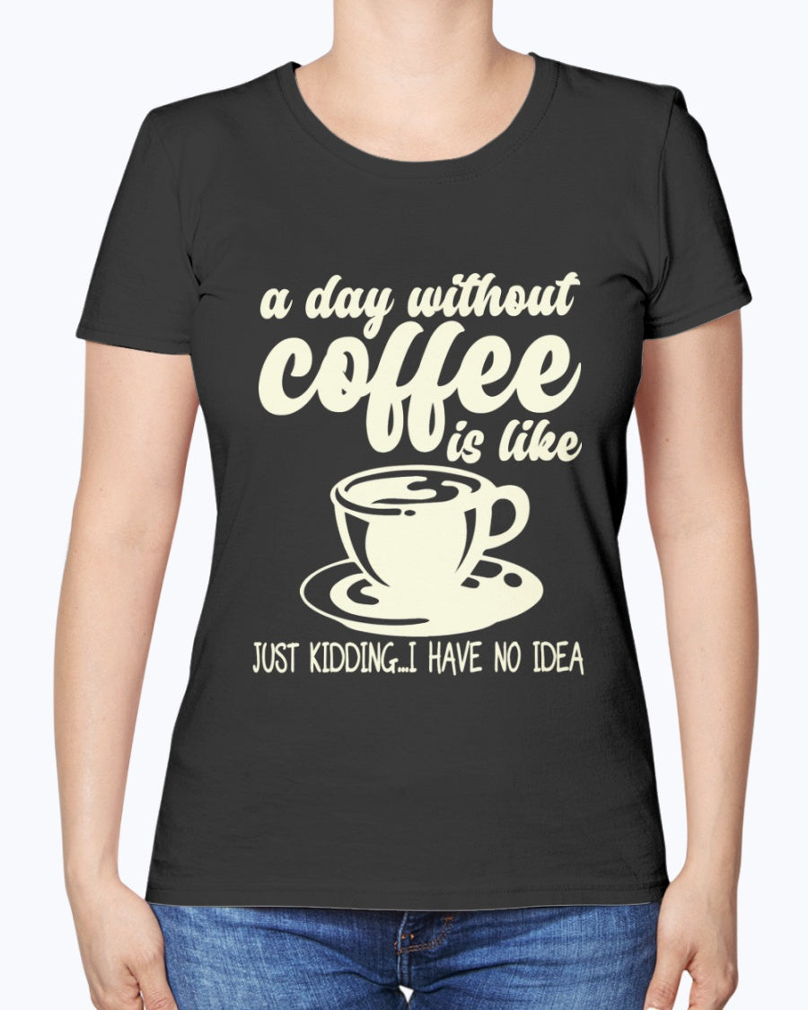 A Day without Coffee is like..., Tshirt, Tank Tops