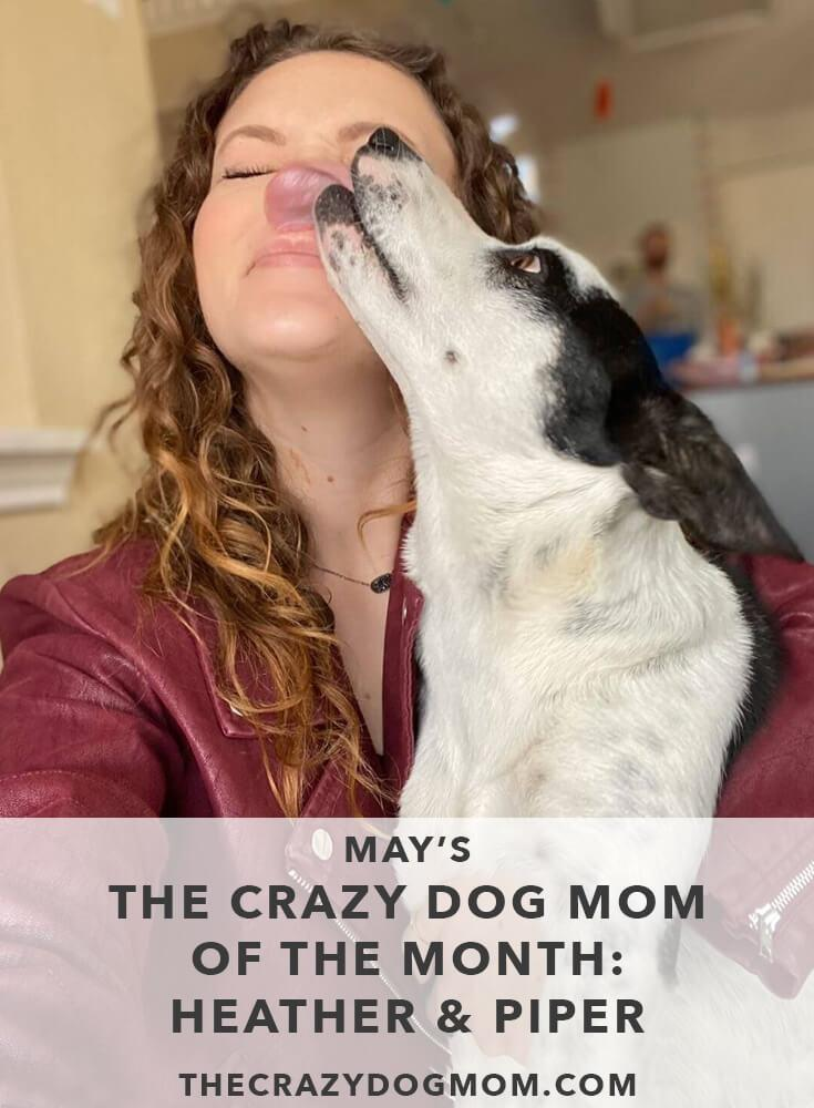 May's The Crazy Dog Mom of the Month: Heather & Piper