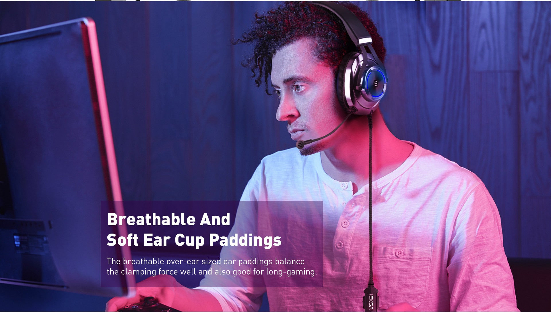 The breathable over-ear sized ear paddings balance the clamping force well and also good for long-gaming.