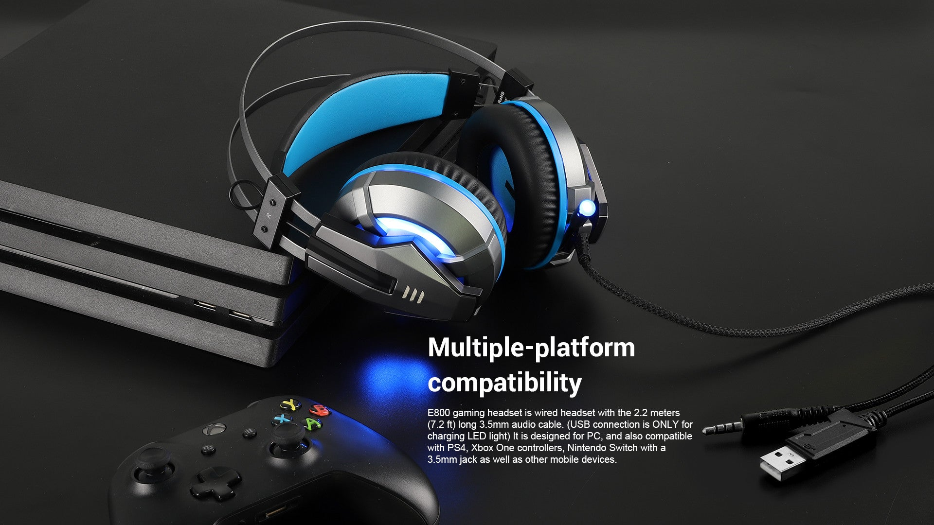 E800 Gaming Headset is wired headset with the 2.2 meters(7.2ft) long 3.5mm audio cable.