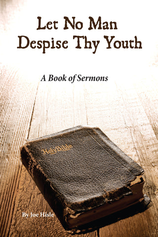 Let No Man Despise Thy Youth (Sermons by Joe Hisle)
