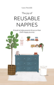 The Joy Of Reusable Nappies By Laura Tweedale - A book to help parents thrive on their cloth nappy journey