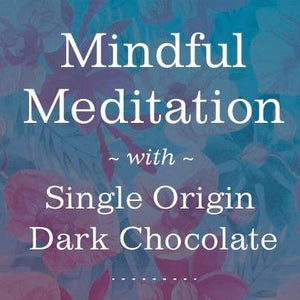 Mindful Meditation with Single Origin Dark Chocolate