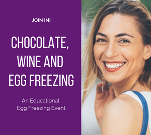 Chocolate, Wine and Egg Freezing - An Educational Egg Freezing Event
