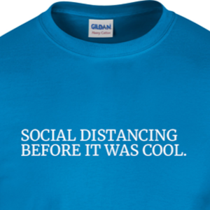 T-Shirt - 'Social Distancing Before it Was Cool'